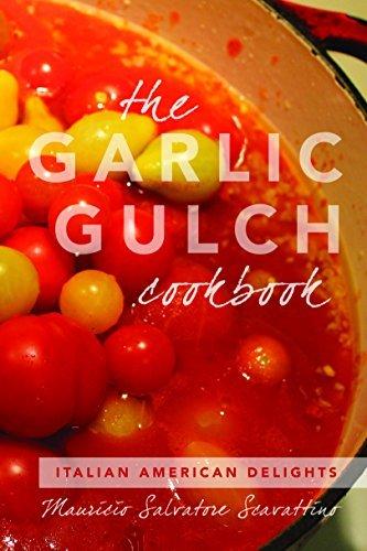 The Garlic Gulch Cookbook: Italian American Delights Mauricio Salvatore Scavattino