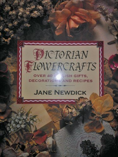Victorian Flowercrafts: Over 40 Stylish Gifts, Decorations and Recipes  by  Jane Newdick