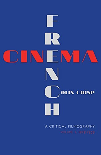 French Cinema-A Critical Filmography: Volume 1, 1929-1939  by  Colin Crisp