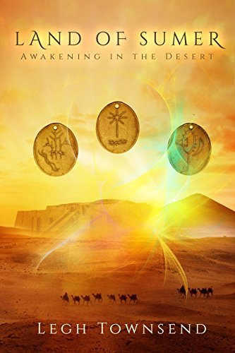 LAND OF SUMER: Awakening in the Desert  by  Legh Townsend