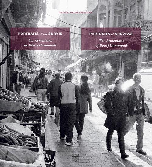 Portraits of Survival: The Armenians of Bourj Hammoud  by  Ariane Delacampagne