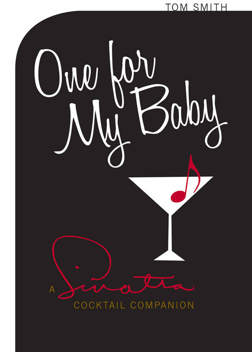One For My Baby: Cocktails with Frank Sinatra Tom Smith