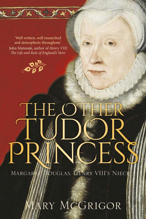 The Other Tudor Princess: Margaret Douglas, Henry VIIIs Niece Mary McGrigor