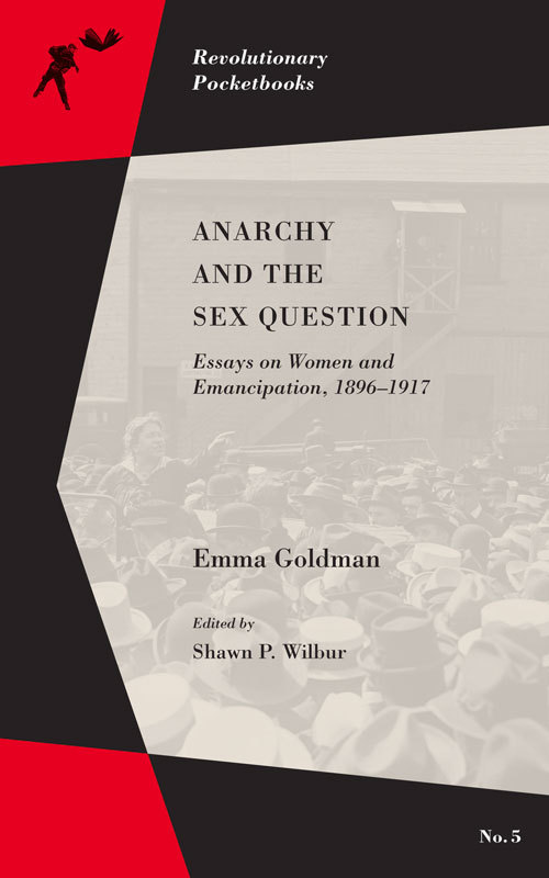 Anarchy and the Sex Question: Essays on Women and Emancipation, 1896–1917  by  Emma Goldman