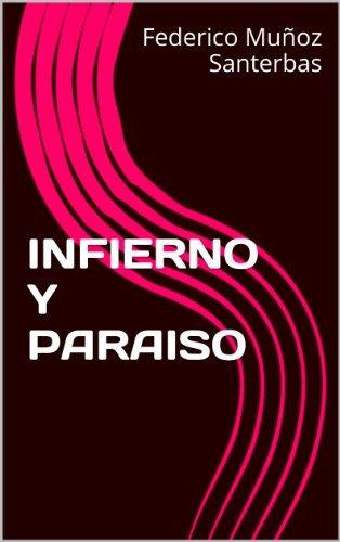INFIERNO Y PARAISO  by  Federico Muñoz Santerbas