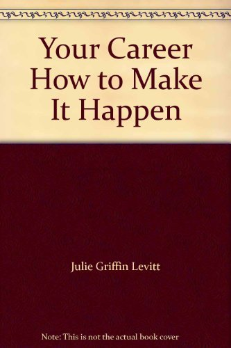 Your Career How to Make It Happen  by  Julie Griffin Levitt