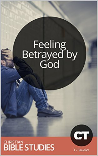 Feeling Betrayed God: Single Session Bible Study: Learning to trust God when he allows suffering. (Christianity Today Studies Book 275) by Christianity Today