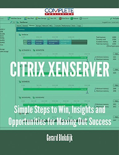 Citrix XenServer - Simple Steps to Win, Insights and Opportunities for Maxing Out Success Gerard Blokdijk