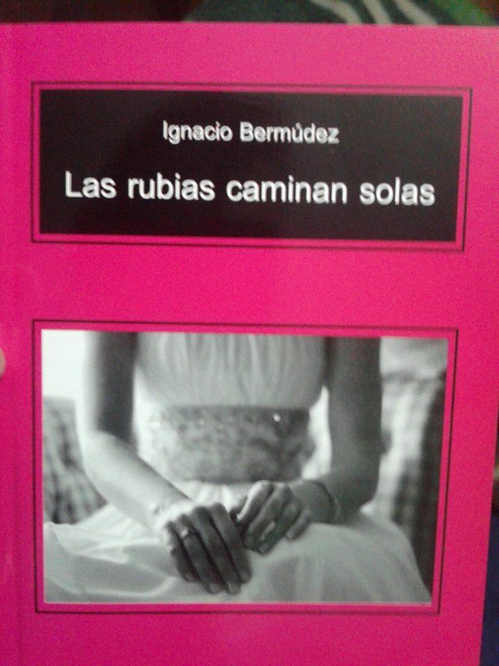 Las rubias caminan solas  by  Ignacio Bermúdez