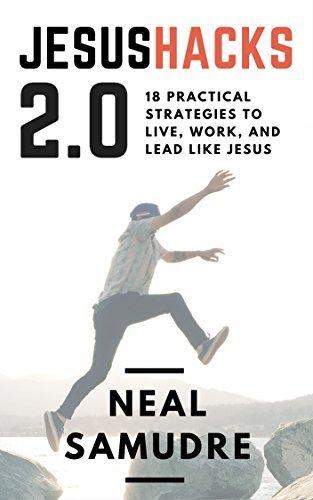 JesusHacks 2.0: 18 Practical Strategies to Live, Work, and Lead Like Jesus  by  Neal Samudre