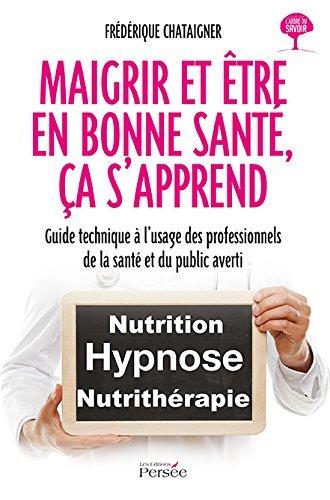 Maigrir et être en bonne santé, ça sapprend  by  Frédérique Chataigner
