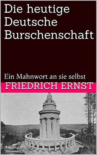Die heutige Deutsche Burschenschaft: Ein Mahnwort an sie selbst Friedrich Ernst