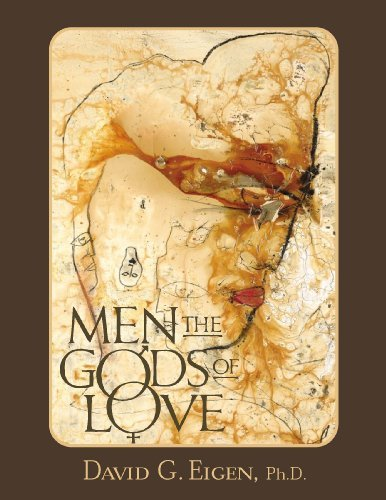 Men-The Gods of Love: Manhoods Journey  by  David G. Eigen