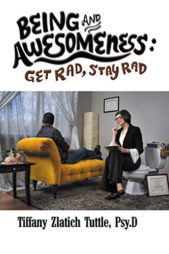 Being and Awesomeness: Get Rad, Stay Rad Tiffany Tuttle Psy.D
