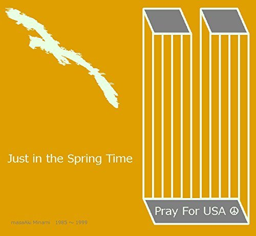 My Greatest Friend is You: Just in the Spring Time - Pray for America  by  MasaAki Minami
