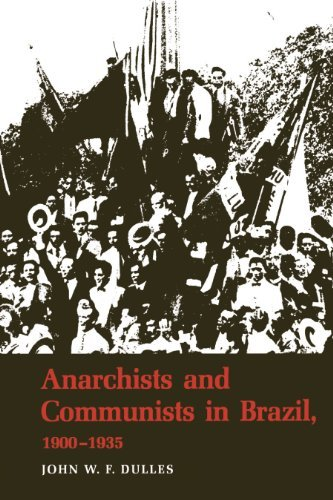 Anarchists and Communists in Brazil, 1900-1935  by  John W. F. Dulles