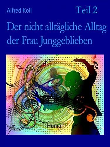 Der nicht alltägliche Alltag der Frau Junggeblieben Teil 2: Je oller, je doller?  by  Alfred Koll