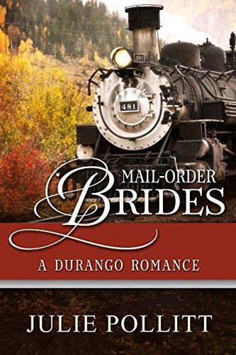 Mail-Order Brides: A Durango Romance (Mail-Order Brides Of Colorado Book 3) Julie Pollitt