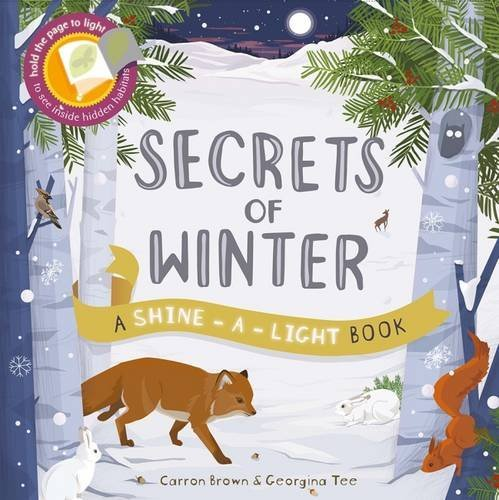 Secrets of Winter: Hold the Page to the Light to See Inside Hidden Habitats (Shine-A Light Books)  by  Carron Brown