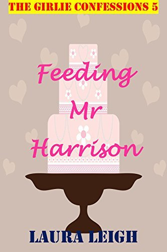 Feeding Mr Harrison: A Taboo Lacto Story (The Girlie Confessions 5)  by  Laura Leigh
