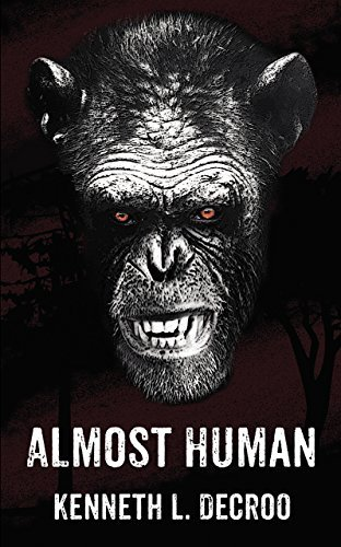 Almost Human: What happens when the line between ape and man is blurred? Kenneth L. Decroo