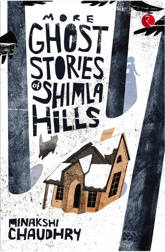 More Ghost Stories from Simla Hills Minakshi Chaudhry