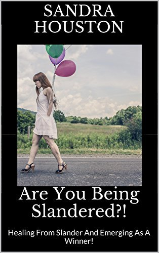 Are You Being Slandered?!: Healing From Slander And Emerging As A Winner! (Healing From Abuse Book 2)  by  Sandra Houston