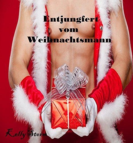 Entjungfert vom Weihnachtsmann: Geile Erotikgeschichte  by  Kelly Storm