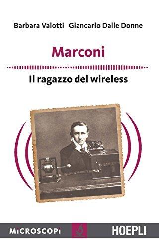 Guglielmo Marconi. Linventore del wireless: Il ragazzo del Wireless  by  Barbara Valotti