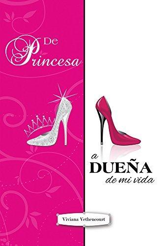 De Princesa a Dueña de Mi Vida  by  Viviana Vethencourt