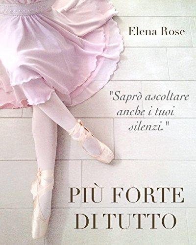 Più forte di tutto  by  Elena Rose