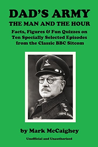Dads Army - The Man and The Hour: Quizzes and Trivia on Ten Specially Selected Episodes  by  Mark McCaighey