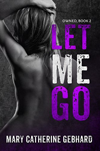Let Me Go (Owned Book 2) Mary Catherine Gebhard