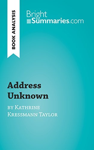Book Analysis: Address Unknown Kathrine Kressmann Taylor: Summary, Analysis and Reading Guide by Bright Summaries