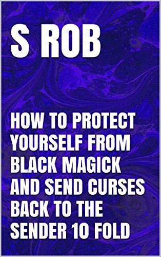 HOW TO PROTECT YOURSELF FROM BLACK MAGICK AND SEND CURSES BACK TO THE SENDER 10 FOLD S Rob