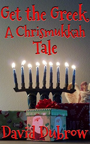 Get the Greek: A Chrismukkah Tale  by  David Dubrow