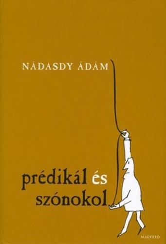 Prédikál és szónokol Ádám Nádasdy