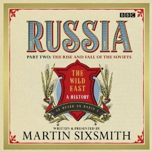 Russia, Part Two: The Rise and Fall of the Soviets Martin Sixsmith