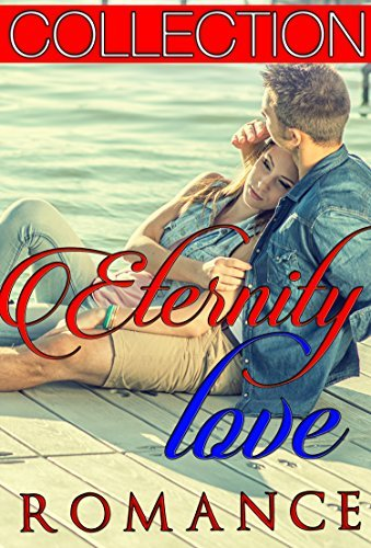 ETERNITYLOVE COLLECTION: CLEAN ROMANCE (Sweet Contemporary Young Adult Romance Sweet Romance) ETERNITY PUBLISHING