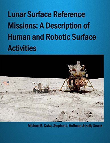 Lunar Surface Reference Missions: A Description of Human and Robotic Surface Activities  by  Michael B. Duke