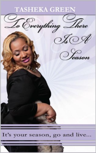 To Everything There Is A Season: Its your season, go and live...  by  Tasheka L. Green