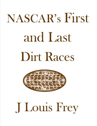 NASCARs First And Last Dirt Races J Louis Frey