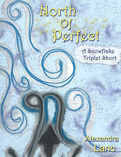 North of Perfect (Tales of North #1 ~ A Snowflake Triplet Short)  by  Alexandra Lanc