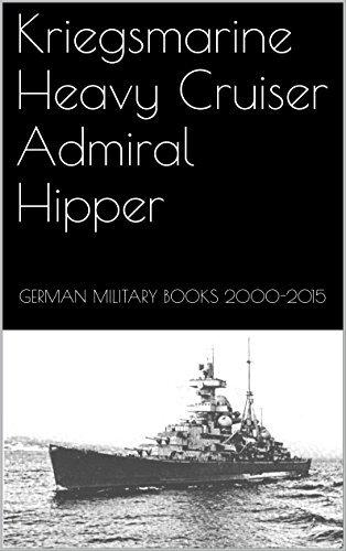 Kriegsmarine Heavy Cruiser Admiral Hipper  by  German Military Books 2000-2015