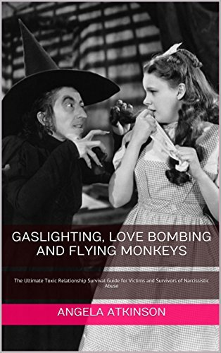 Gaslighting, Love Bombing and Flying Monkeys: The Ultimate Toxic Relationship Survival Guide for Victims and Survivors of Narcissistic Abuse (Detoxifying Your Life Book 4)  by  Angela Atkinson