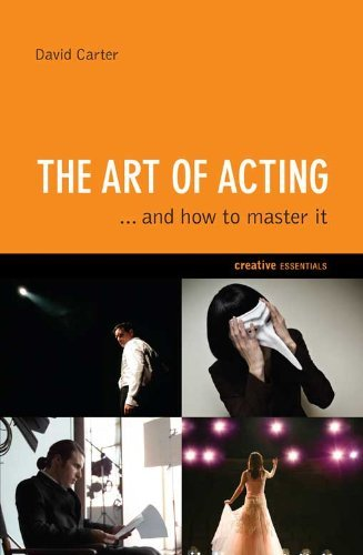 The Art of Acting: . . . And How to Master It  by  David Carter