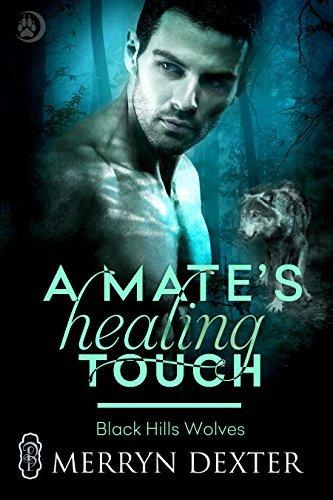 A Mates Healing Touch (Black Hills Wolves Book 36) Merryn Dexter