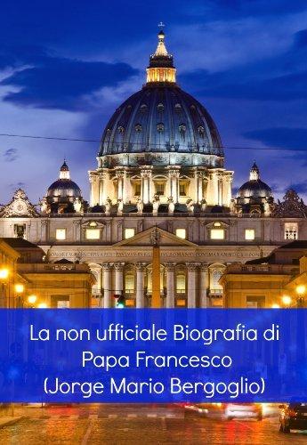 La non ufficiale Biografia di Papa Francesco  by  Antonio Romero