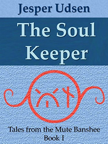 The Soul Keeper: Book I of Tales from the Mute Banshee Jesper Udsen