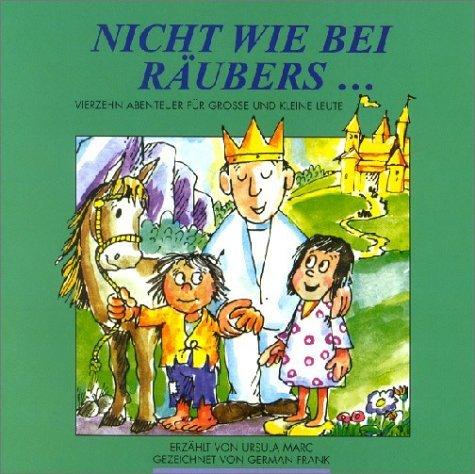 Nicht wie bei Räubers... Vierzehn Abenteuer für grosse und kleine Leute  by  Ursula Marc